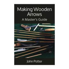 Making Wooden Arrows - A Master's Guide